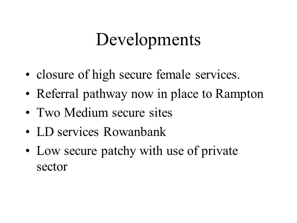 Developments closure of high secure female services.