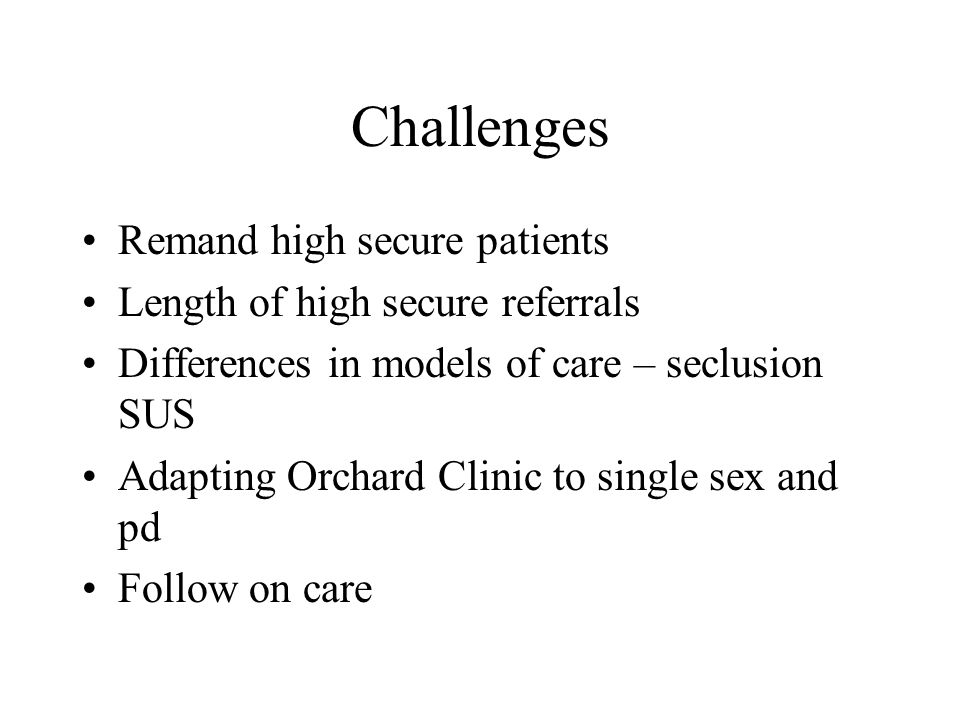 Challenges Remand high secure patients Length of high secure referrals