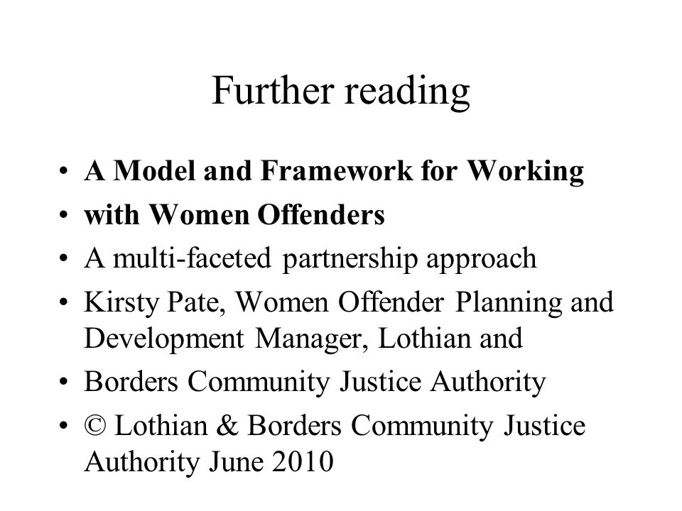 Further reading A Model and Framework for Working with Women Offenders