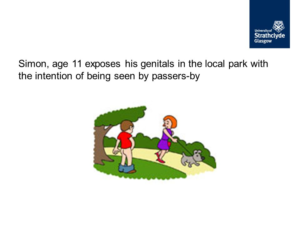 Simon, age 11 exposes his genitals in the local park with the intention of being seen by passers-by