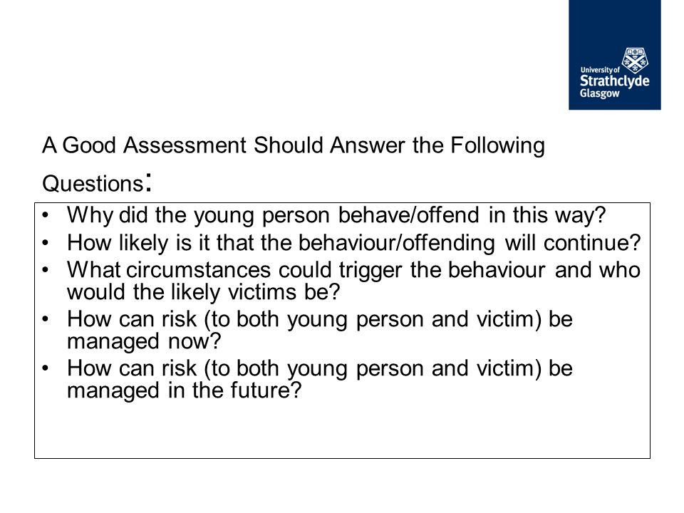 A Good Assessment Should Answer the Following Questions: