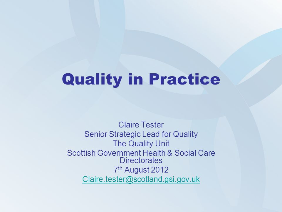 Quality in Practice Claire Tester Senior Strategic Lead for Quality