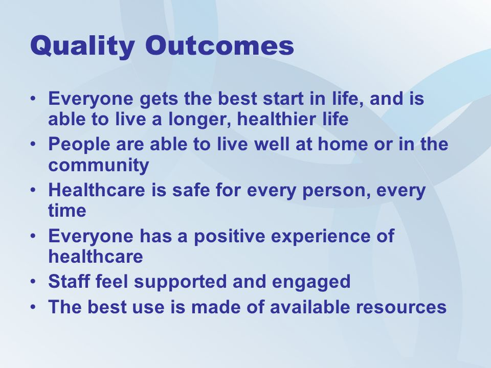 Quality Outcomes Everyone gets the best start in life, and is able to live a longer, healthier life.