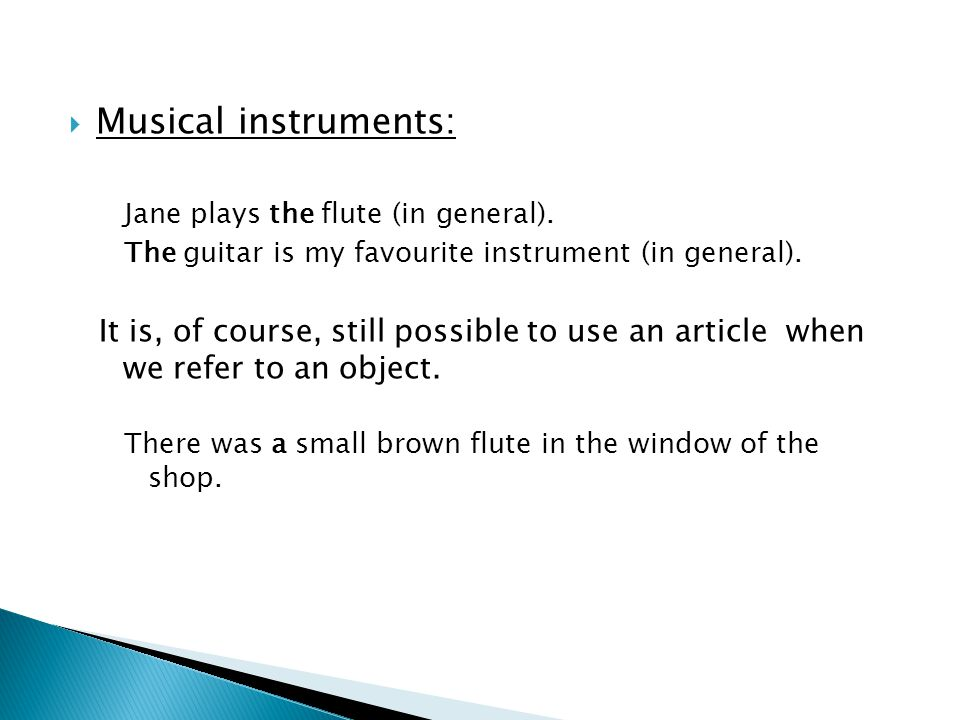 Musical instruments: Jane plays the flute (in general). The guitar is my favourite instrument (in general).