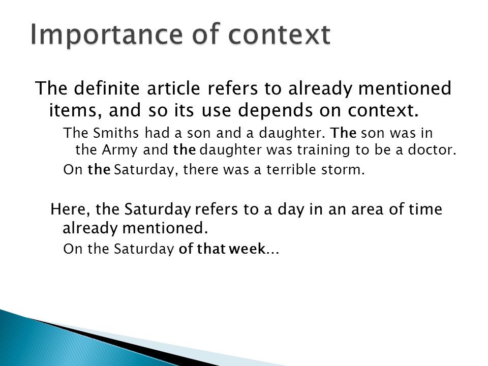 Importance of context The definite article refers to already mentioned items, and so its use depends on context.