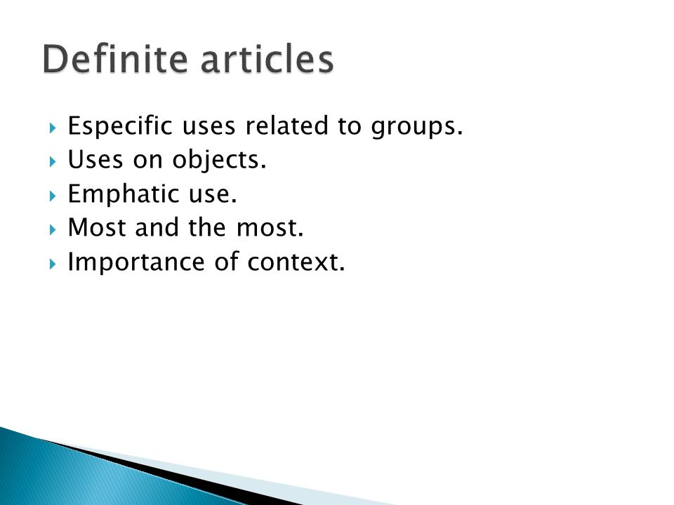 Definite articles Especific uses related to groups. Uses on objects.