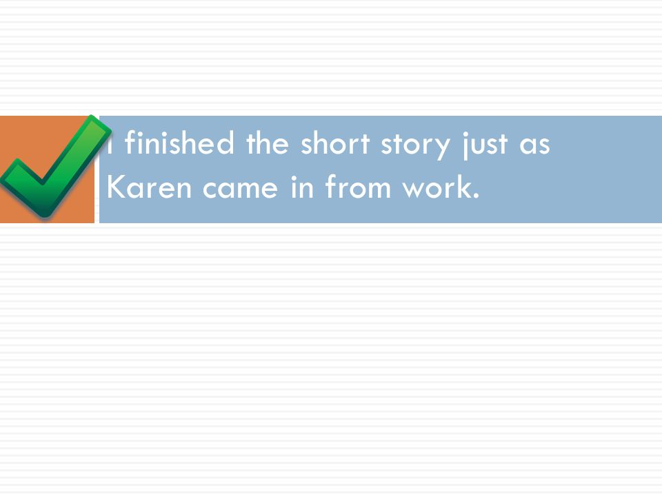 I finished the short story just as Karen came in from work.