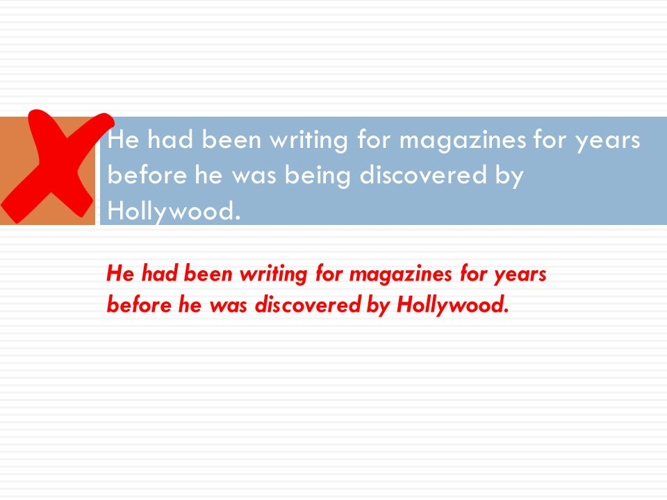 He had been writing for magazines for years before he was being discovered by Hollywood.
