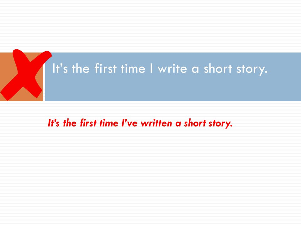 It's the first time I write a short story.