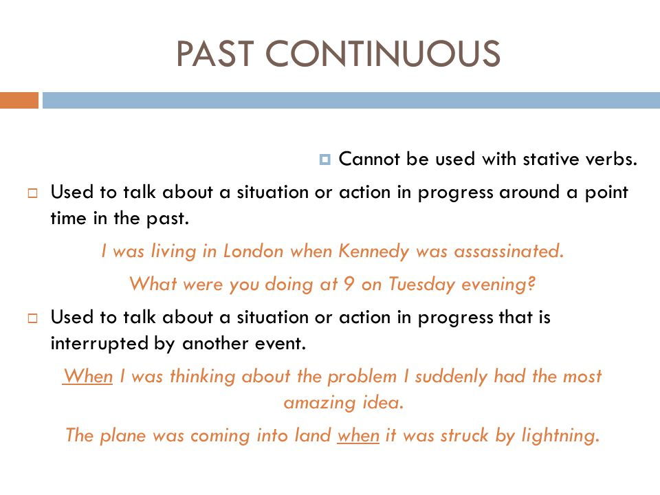 PAST CONTINUOUS Cannot be used with stative verbs.