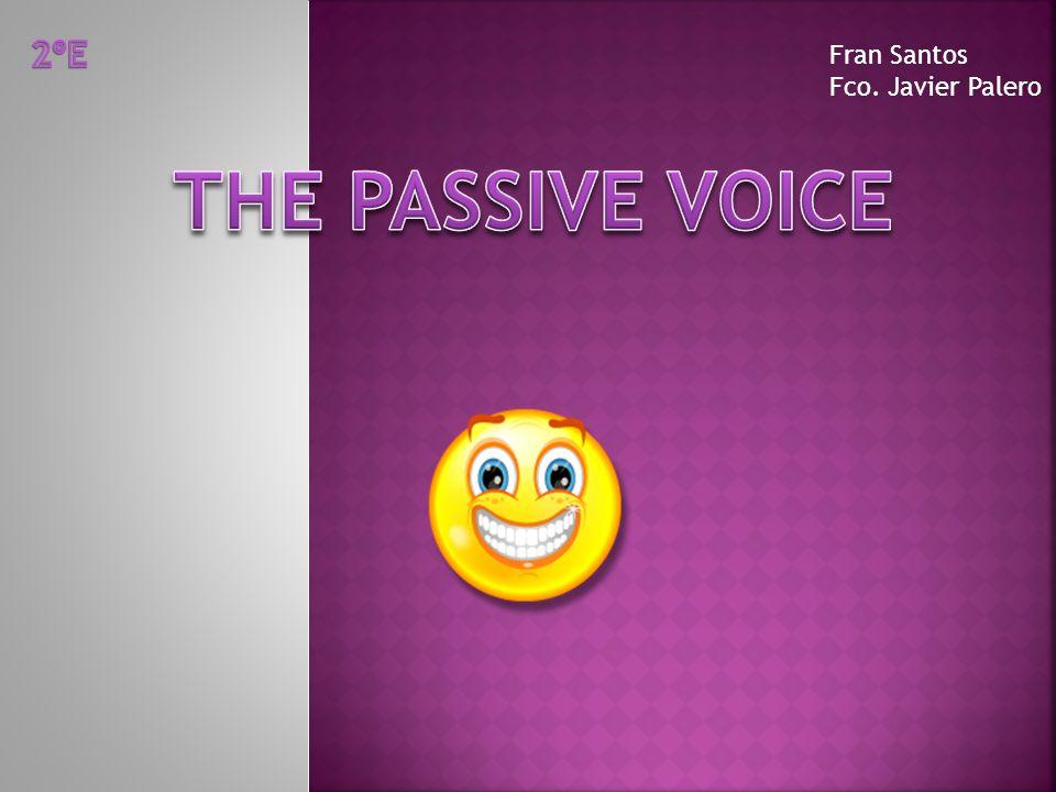 2ºE Fran Santos Fco. Javier Palero THE PASSIVE VOICE