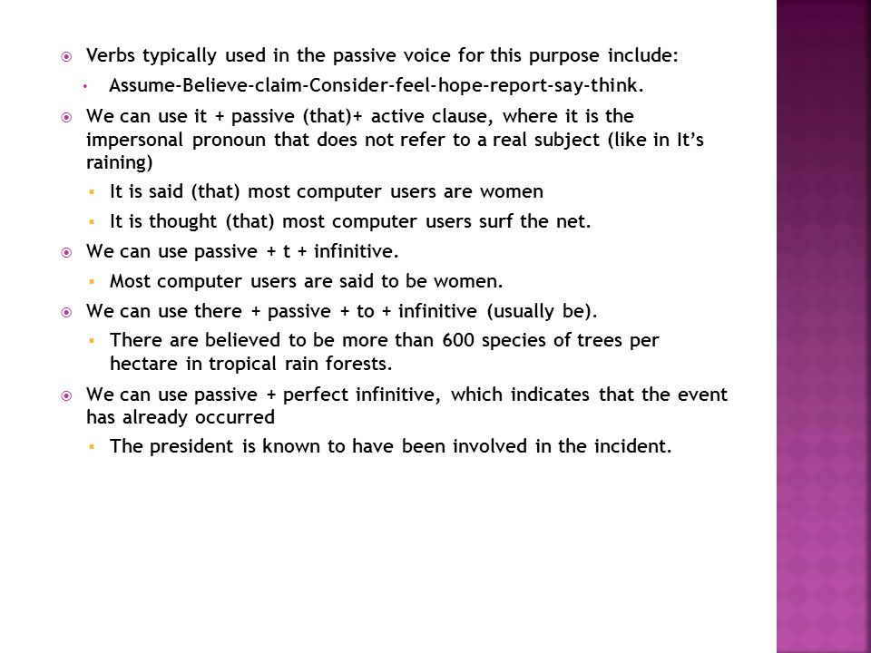 Verbs typically used in the passive voice for this purpose include: