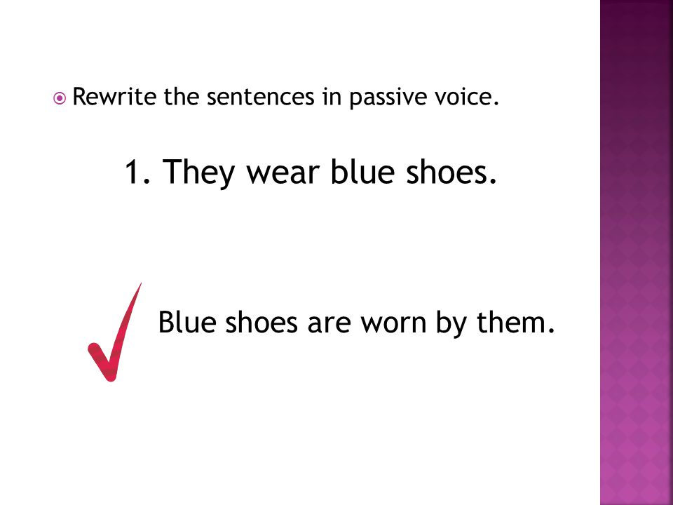 1. They wear blue shoes. Blue shoes are worn by them.