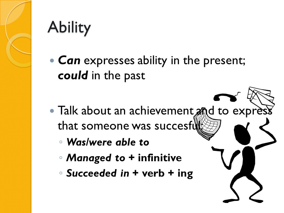 Ability Can expresses ability in the present; could in the past