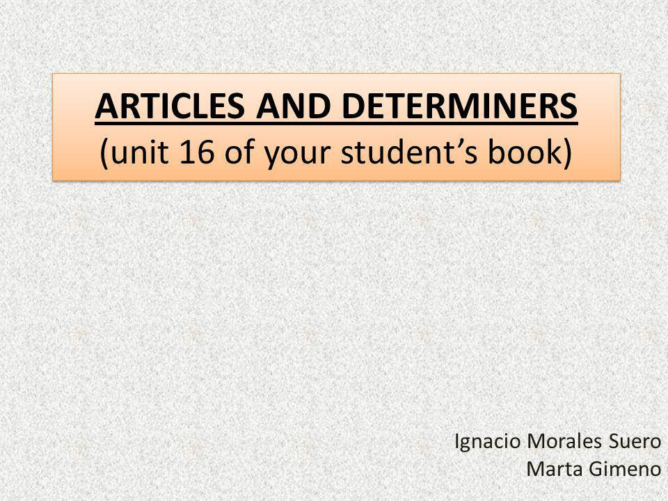 ARTICLES AND DETERMINERS (unit 16 of your student's book)