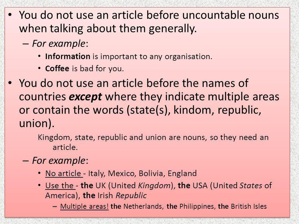 You do not use an article before uncountable nouns when talking about them generally.