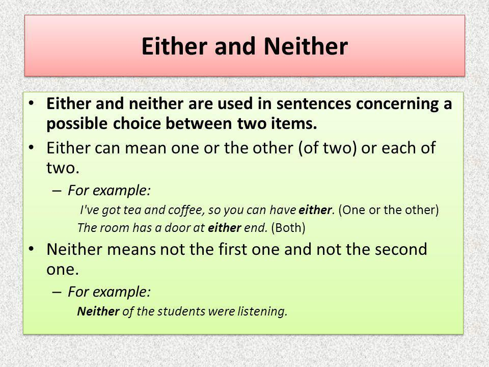 Either and Neither Either and neither are used in sentences concerning a possible choice between two items.