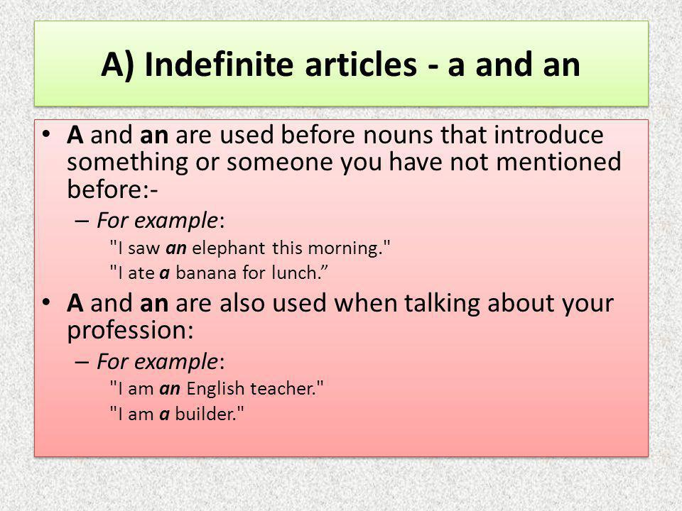 A) Indefinite articles - a and an