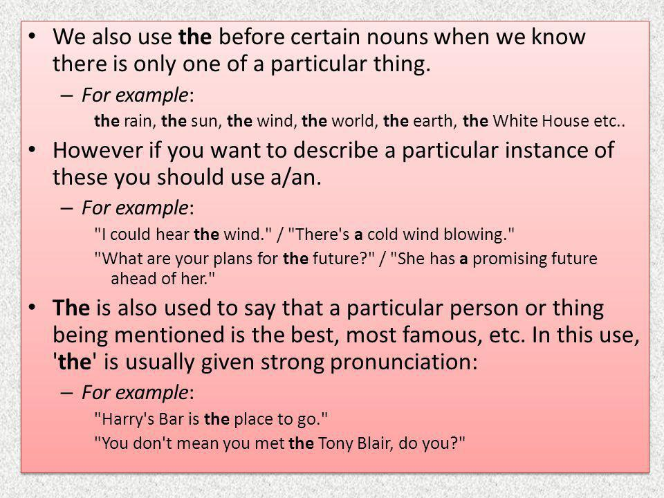 We also use the before certain nouns when we know there is only one of a particular thing.