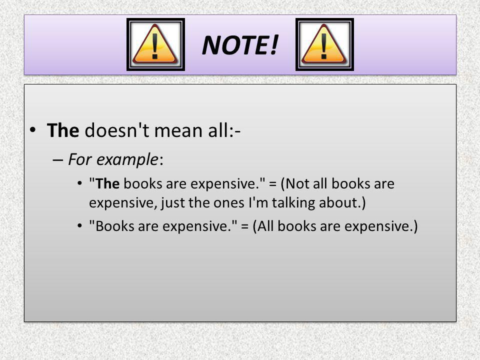 NOTE! The doesn t mean all:- For example: