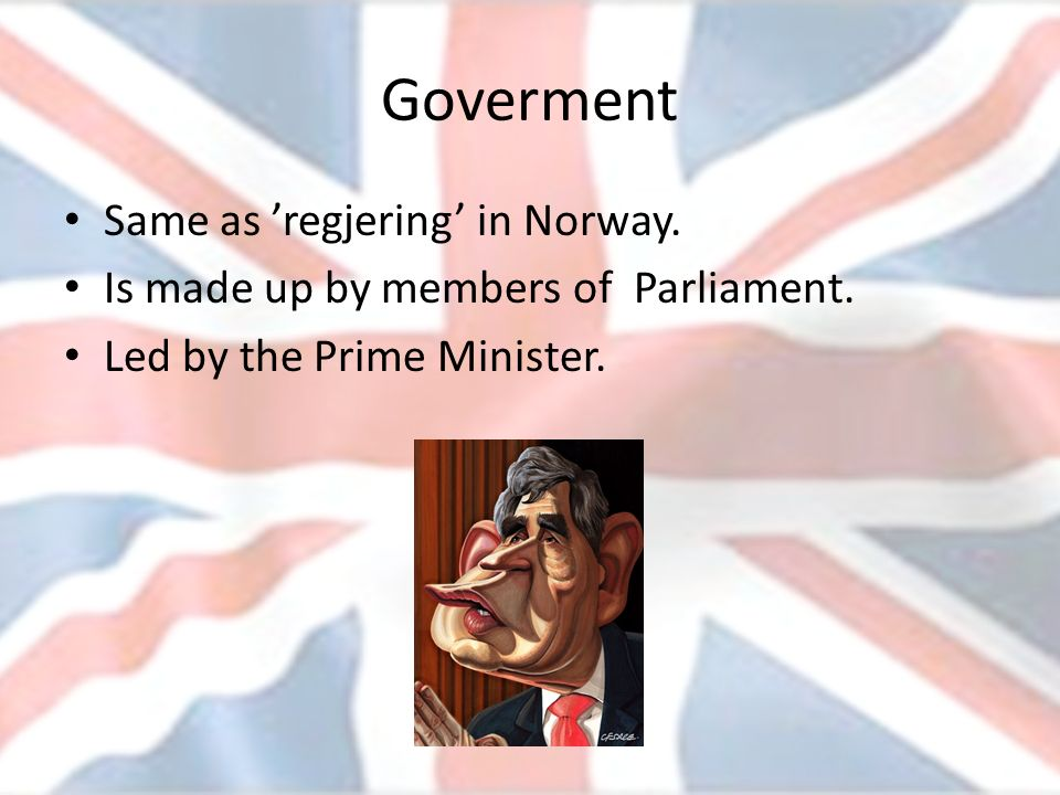 Goverment Same as 'regjering' in Norway.