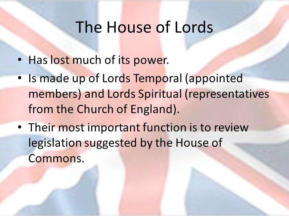 The House of Lords Has lost much of its power.