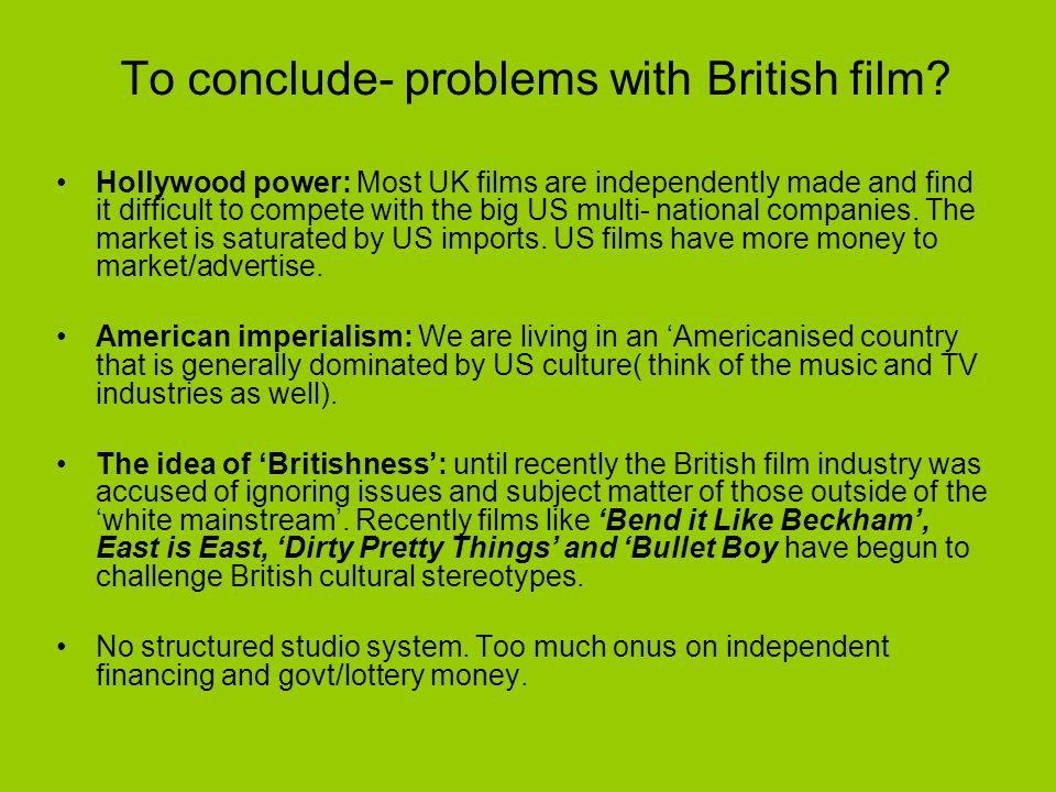 To conclude- problems with British film