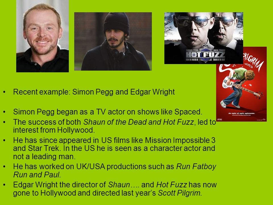Recent example: Simon Pegg and Edgar Wright