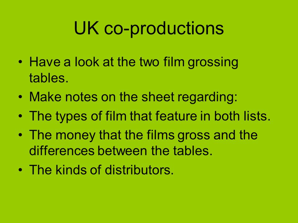 UK co-productions Have a look at the two film grossing tables.