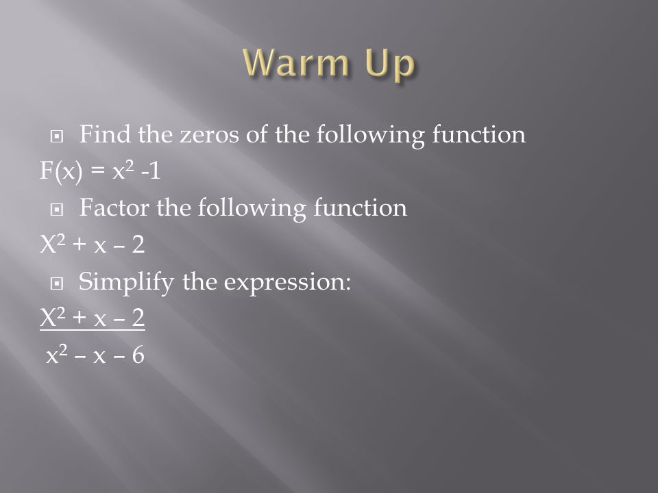 Warm Up Find the zeros of the following function F(x) = x2 -1
