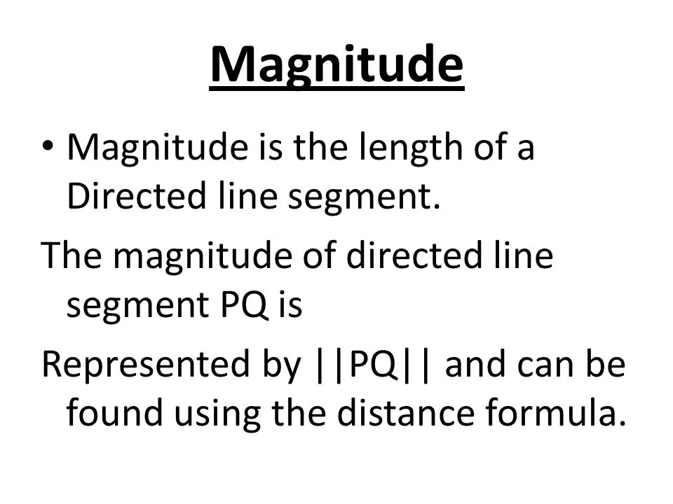Magnitude Magnitude is the length of a Directed line segment.