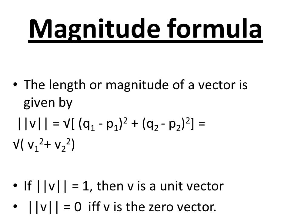 Magnitude formula The length or magnitude of a vector is given by