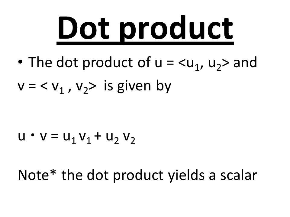 Dot product The dot product of u = <u1, u2> and