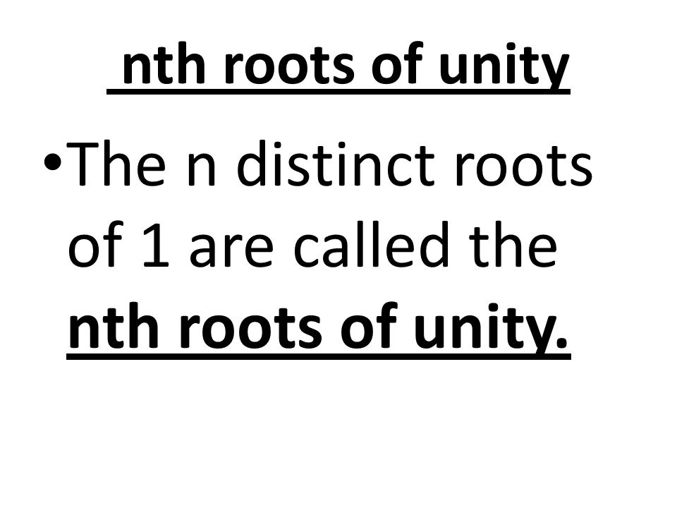 The n distinct roots of 1 are called the nth roots of unity.