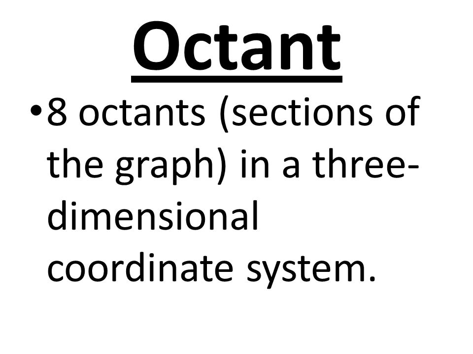 Octant 8 octants (sections of the graph) in a three-dimensional coordinate system.