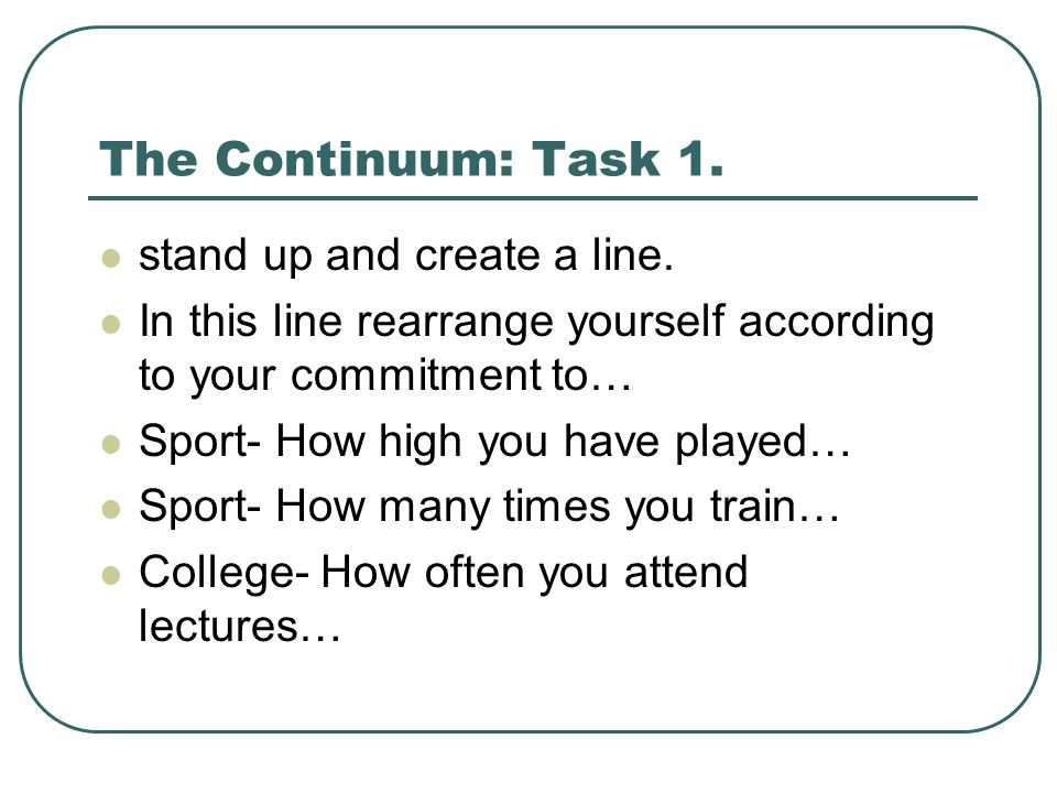 The Continuum: Task 1. stand up and create a line.