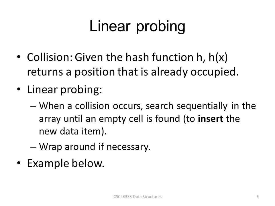 Linear probing Collision: Given the hash function h, h(x) returns a position that is already occupied.