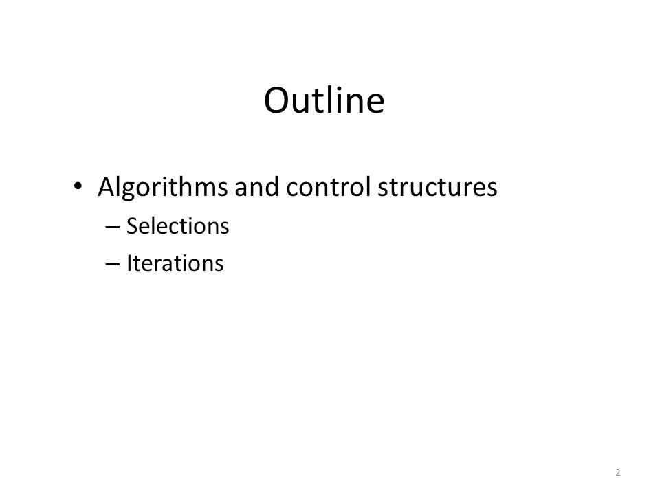 Outline Algorithms and control structures Selections Iterations