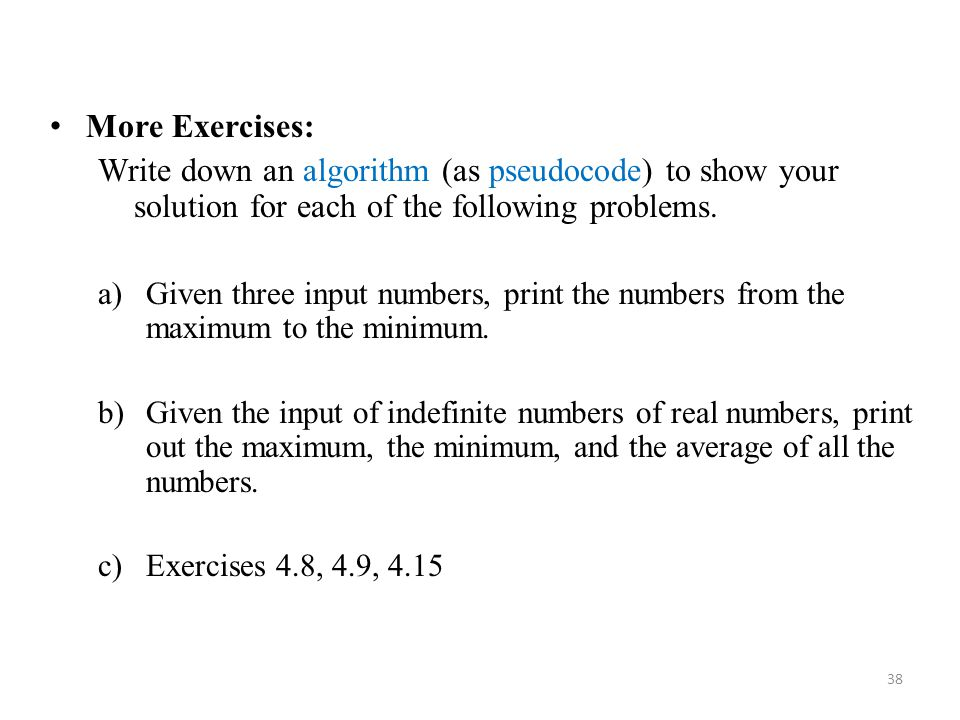 More Exercises: Write down an algorithm (as pseudocode) to show your solution for each of the following problems.