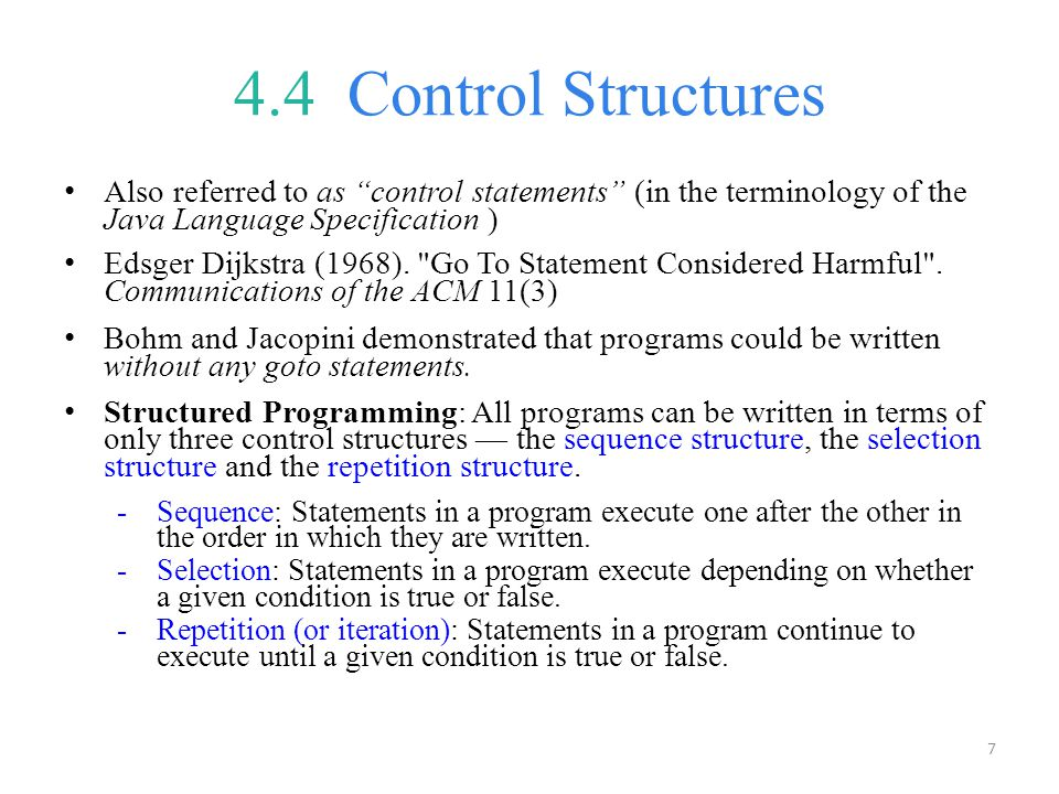 4.4 Control Structures Also referred to as control statements (in the terminology of the Java Language Specification )
