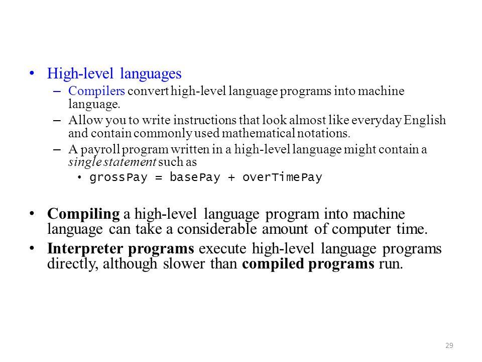 High-level languages Compilers convert high-level language programs into machine language.