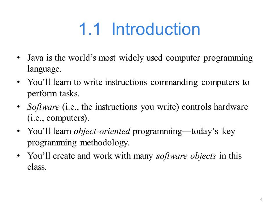 1.1 Introduction Java is the world's most widely used computer programming language.