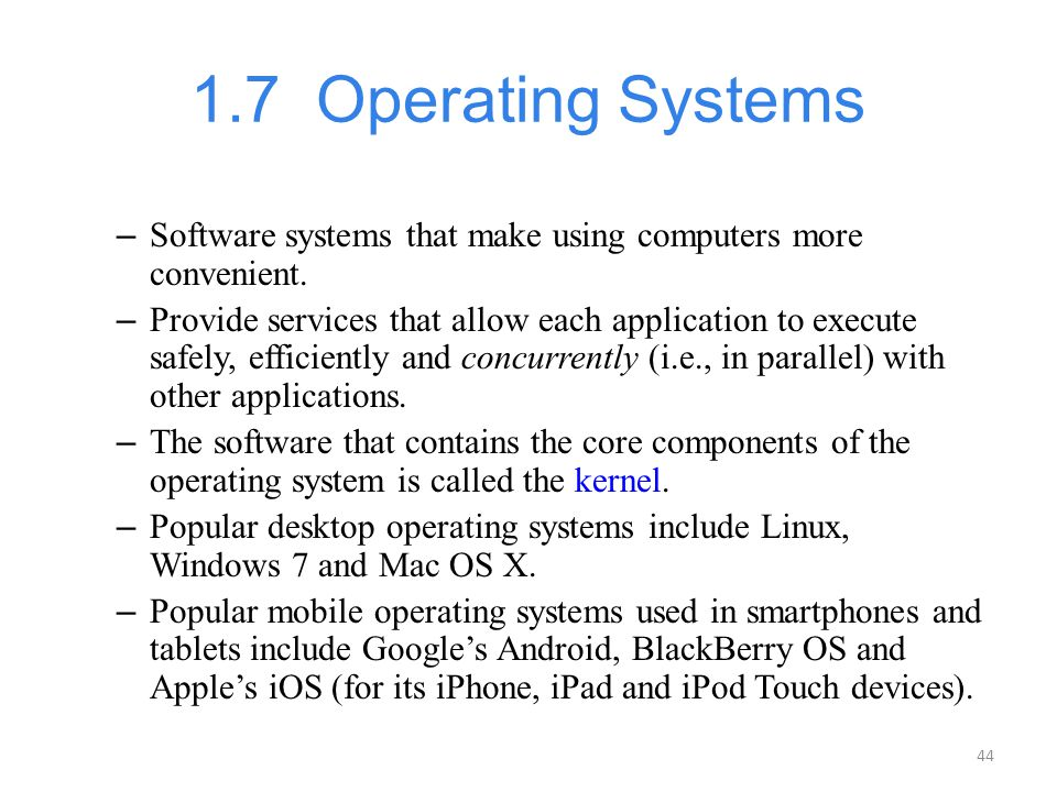 1.7 Operating Systems Software systems that make using computers more convenient.