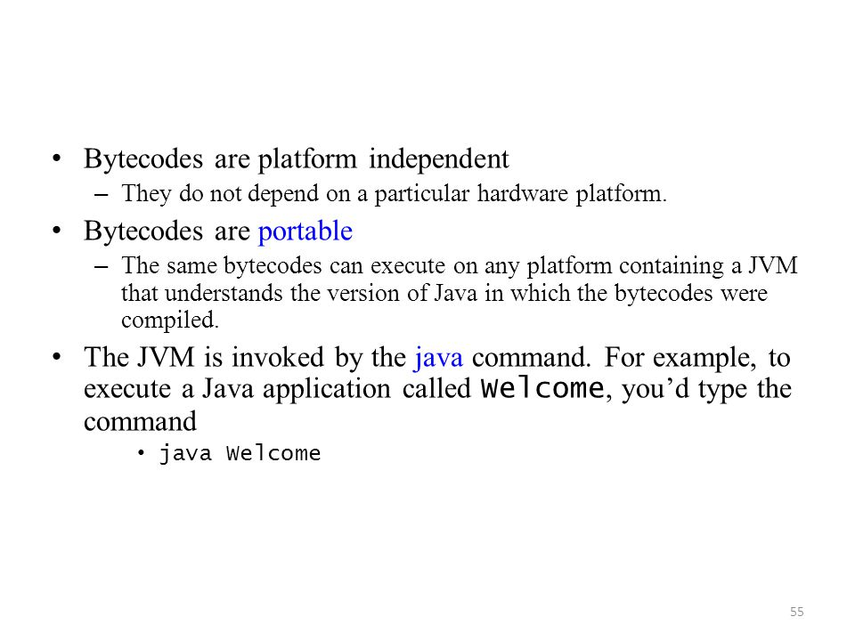 Bytecodes are platform independent Bytecodes are portable