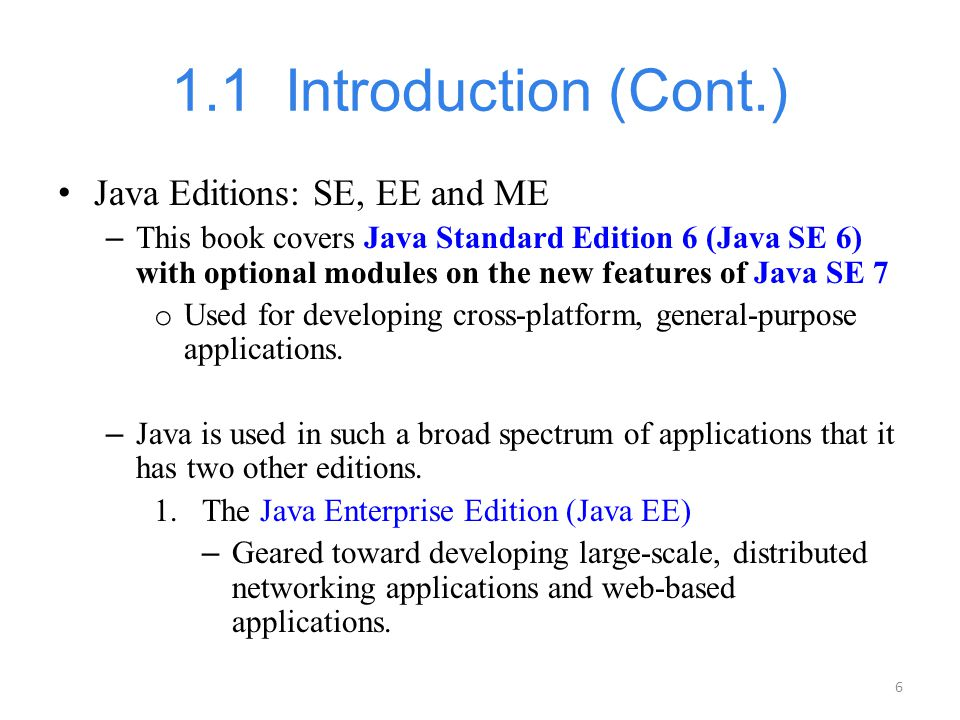 1.1 Introduction (Cont.) Java Editions: SE, EE and ME