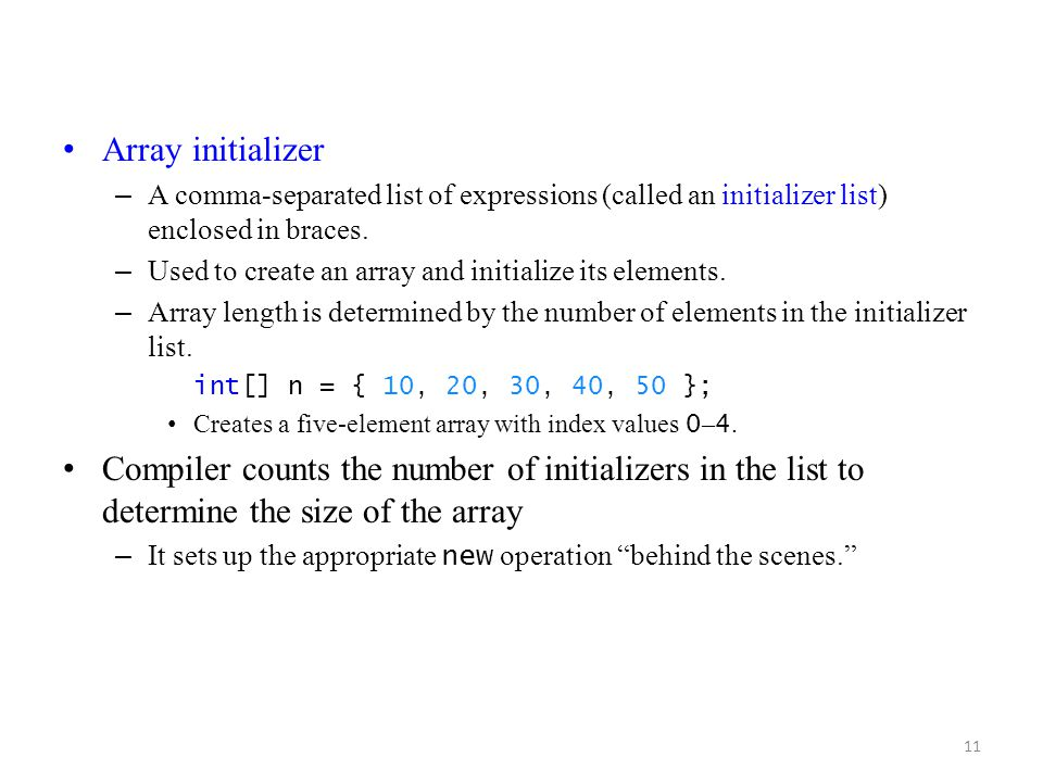Array initializer A comma-separated list of expressions (called an initializer list) enclosed in braces.