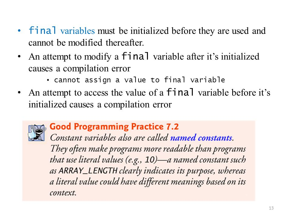 final variables must be initialized before they are used and cannot be modified thereafter.