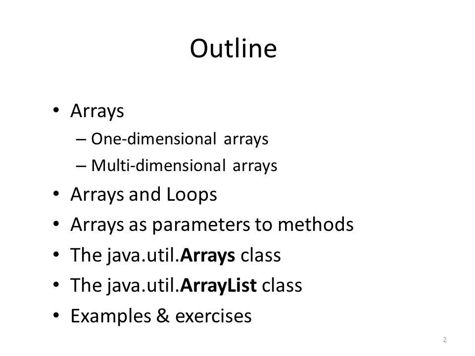 Outline Arrays Arrays and Loops Arrays as parameters to methods