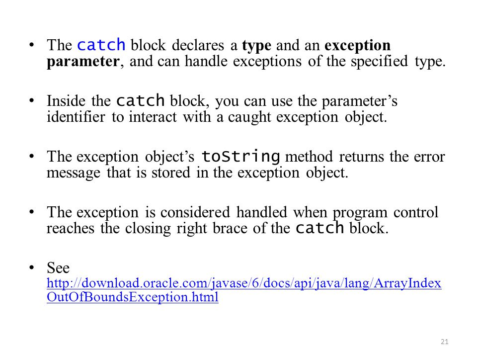 The catch block declares a type and an exception parameter, and can handle exceptions of the specified type.