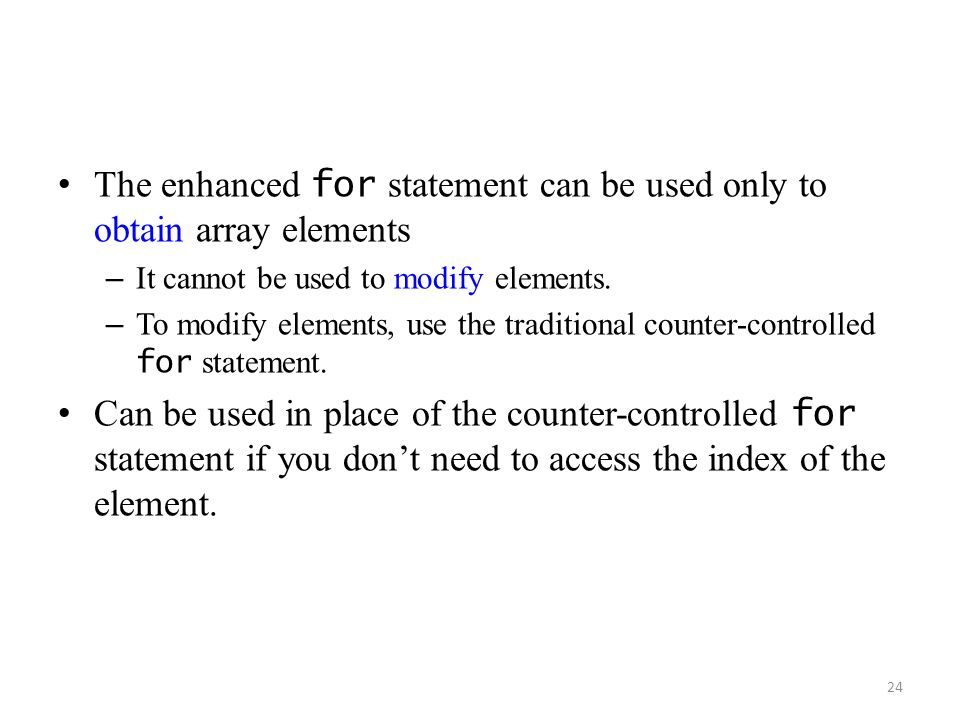 The enhanced for statement can be used only to obtain array elements